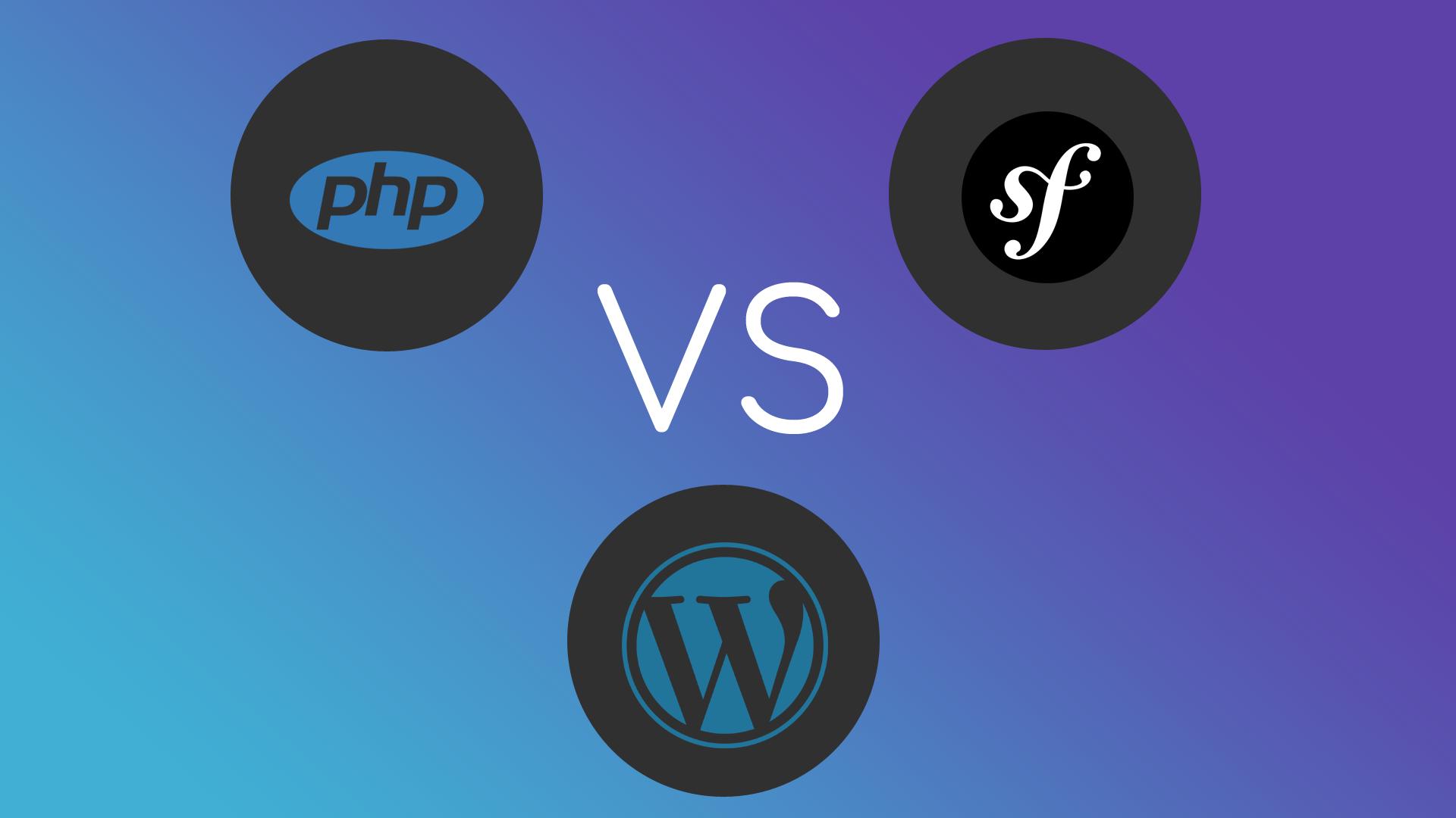 PHP Vanilla vs Symfony VS WordPress